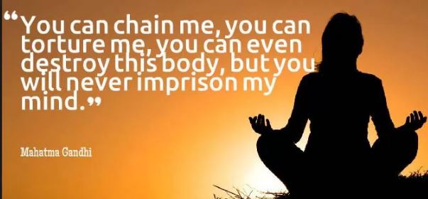 Mahatma-Gandhi-mind-quote-you-can-chain-tortue-or-destroy-me-or-my-body-you-wont-succeed-at-imprisoning-my-mind-quotes-for-the-mind-to-live-by-to-help-you-achieve-success-and-happiness.