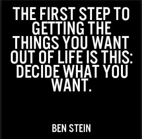Ben-Steing-motivation-quote-about-deciding-what-you-truly-want-of-life. - inspring and uplifting words of positive encouragement are good source of insoiration and motivation that we need to achieve our goals and dreams.