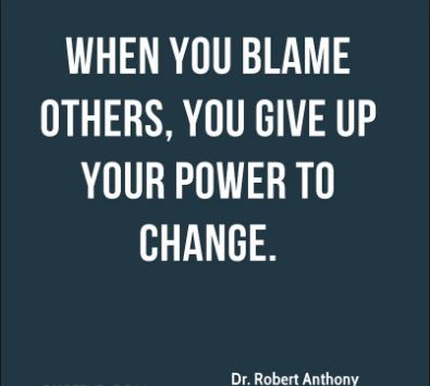 Dr.-Robert-Anthony-quote-about-blaming-other-and-losing-our-power-to-bring-about-a-positive-change-placing-blame-blames - The positive power to change start from your inner strength.