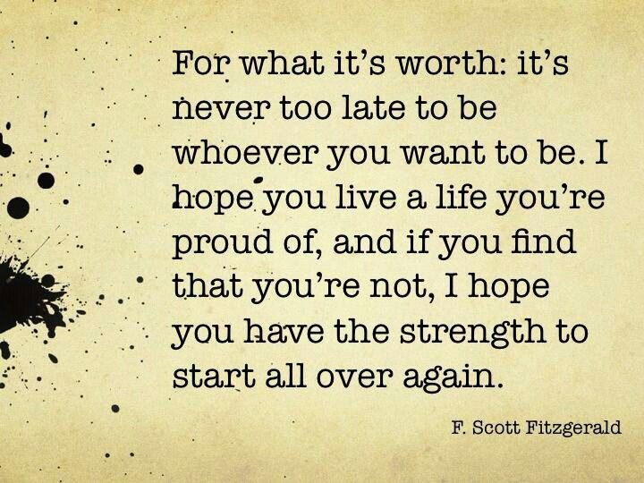 F.-Scott-Fitzgeral-inspiring-and-uplifting-quote-about-becoming-who-you-desire-to-be-at-any-given-time-having-the-strength-to-start-over-again-and-be-who-you-were-born-to-be - positive words of encouragement.