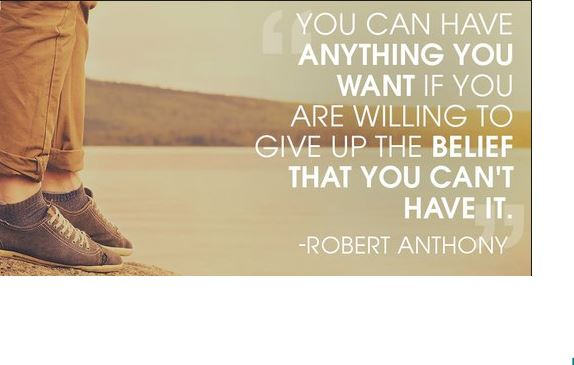 Robert-Anthony-quote-about-having-anything-that-we-positively-desire-in-life-and-not-having-the-negative-belief-that-we-are-incapable-of-achieving-it - inspiring and uplifting quotes and images to keep you pressing forward in the face of adversity.