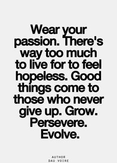inspiring-and-motivational-quote-about-not-giving-up-on-your-desires-in-life-having-a-passion-feeling-hopeless-grow-persevere-and-evolve - positive messages to inspire your mind and others.