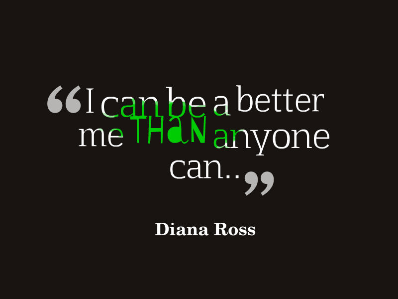 Diana-ross-quote-about-becoming-a-better-you-no-one-can-be-a-better-you-than-you.