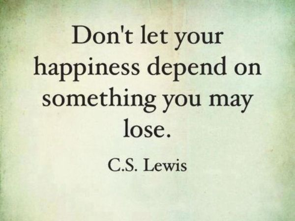 c.s-lewis-good-positive-quote-about-the-true-meaning-of-true-happiness-dont-depend-your-happiness-on-wordly-things.