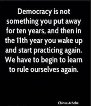 Chinua-Achebe-Nigerian-quote-about-democracy - you cannot let go of what is good and expect to come back to it after so many year of not practicing it.