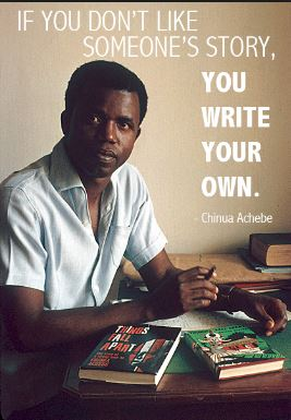 Chinua-achebe-nigerian-quote-and-proverbs-about-writing-your-story-if-you-dont-like-the-one-thats-written-by-someone-else - inspiring words of encouragement to live by.
