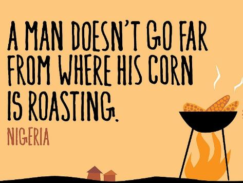 NIgerian-proverbs-a-man-doesnt-travel-very-far-away-from-his-roasting corn - inspirational and motivational nigerian proverb