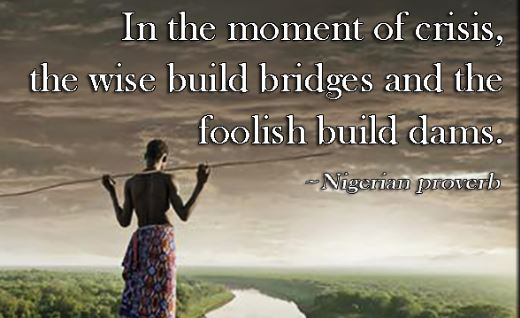 Nigerian-proverbs-about-crisis-and-building-bridges-instead-of-dams - inspiration and motivation are very important for our journey on earth - we have to always search for ways to inspire ourselves and upgrade our minds.