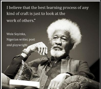 Wole-Soyinka-proverbs-and-quotes-about-learning-from-other-peoples-work-nigerian-quote - if you aren't willing to study the work of others, you will never get to reach your true potential with your goals and dreams - Inspirational and motivationa, inspiring messages from influential nigerian writters.