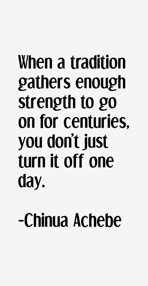 chinua-achebe-nigerian-quotes-quote-about-trying-to-turn-off-a-tradition-of-a-nation