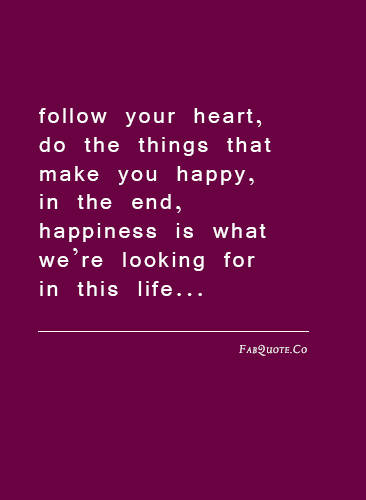 an analysis of finding true happiness by following your heart in follow your heart Bible verses about happiness  compiled and edited by biblestudytools staff on 2/4/2015 bible / verses by topic / bible verses about happiness  4 take delight in the lord, and he will give you the desires of your heart 5 commit your way to the lord trust in him and he will do.