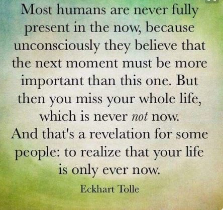Eckhart-Tolle-inspring-quotes-present-your-life-your-life. This moment is the most important thing in your life because it might be the very last moment of your life. Inspirational messages about living a happy life.