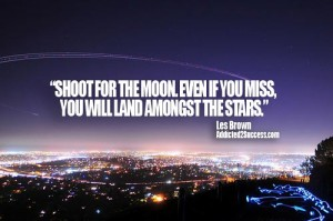 Inspirational and Motivational Quotes, Words, Sayings, Messages and Thoughts - Shoot for the moon, even if you miss your aim at you initial target, you will then very likely to land amongst the stars - Les brown
