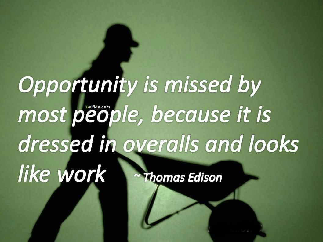 Thomas-Edison-quote-about-missing-an-opportunity-because-of-looking-like-work-Seize-every-opportunity-that-comes-your-way.