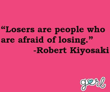 inspirational-robert-kiyosaki-quote-about-being-afraid-of-losing-and-what-it-takes-to-be-a-loser-in-life..