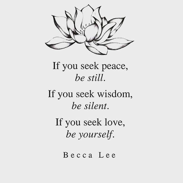 inspirational-words-and-images-about-seeking-peace-of-mind-by-being-still-seeking-wisdom-by-being-silent-seeking-true-love-by-being-your-true-self-at-all-times.