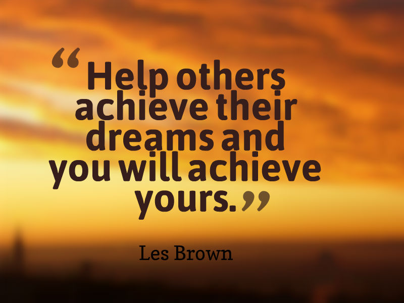 Les-Brown-quote-about-achieving-your-dream-dreams-by-helping-others-to-achieve-theirs.