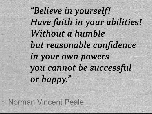 Norman-Vincent-Peale-quote-about-being-humble-and-having-a-reasonable-level-of-confidence-believe-in-yourself-and-abilities-success-successful. - Work as hard and smart as possible on the tasks that you set for yourself, have faith in your abilities to fulfill your hearts desires.