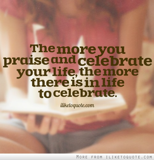 Celebrating Life Quotes Beauteous Quotes And Images About Celebrating Your Daily Blessings