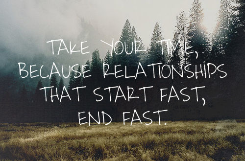 dating take it slowly How to take a relationship slow here at dating with your desire to take things slowly and will to how to take a relationship slow (and why you.