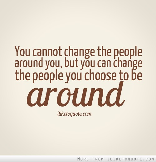 Funny Quotes About Change And Love : Quotes and Sayings about Change - You can not chnage the people around ...