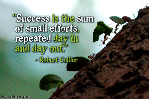 Famous Persistence Quotes with Images - Persistent - Success is the sum of small efforts, repeated day in and day out. Robert Collier