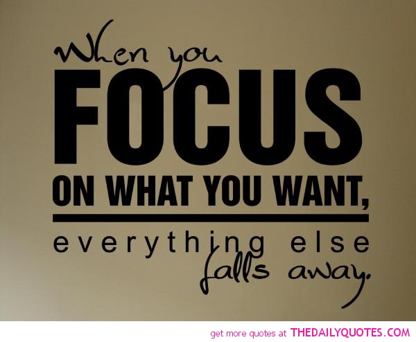 Famous Quotes with Images about Staying Focused|Focus on ...