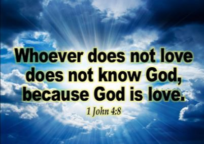 1 John 4 8 - God is love - if you don't love others, you don't know God - Images - Images - Verse - verses