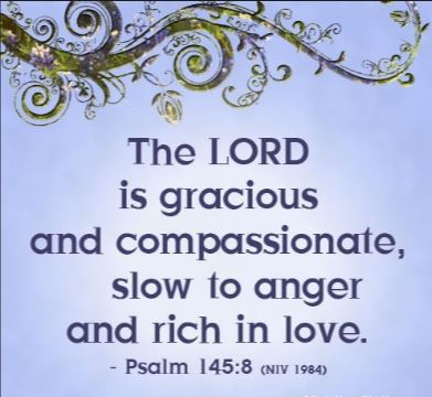 Bible Verses - Images - Image - God is always gracious, merciful and compassionate to His people - God is always slow to anger, and The Lord is rich in love