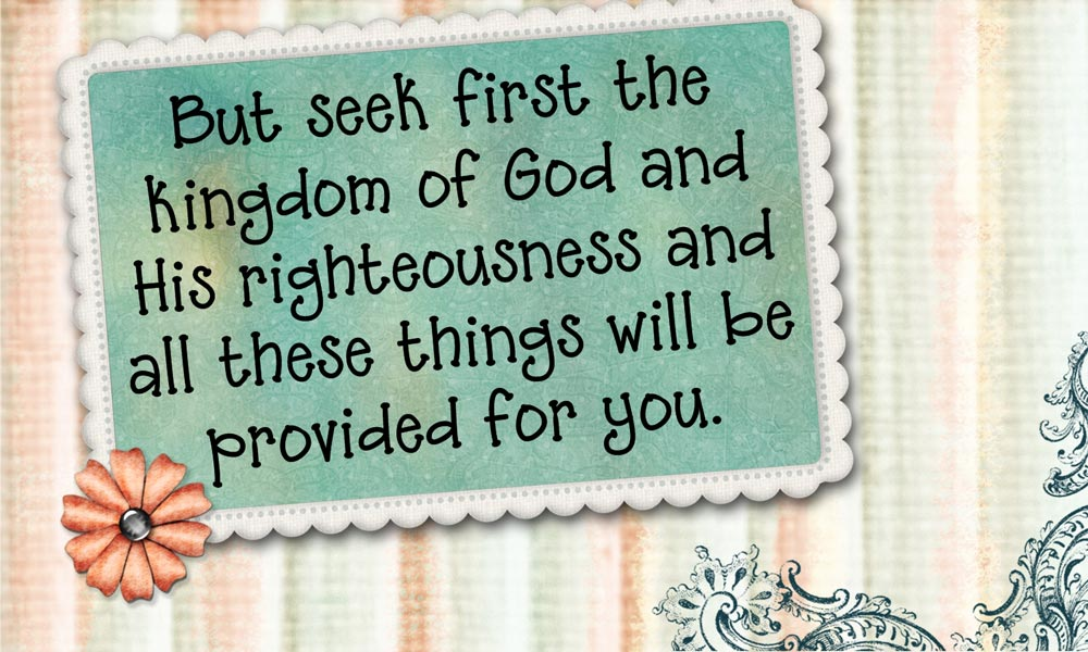 Bible verse about seeking the kingdom of God first - His Blessings - His righteousness - Will be - Given to you