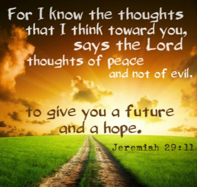 Jeremiah Bible Verse about God's thought of peace for you, and not the thoughts of evil, He is willing to give you a bright future and a hope for better days and better blessings