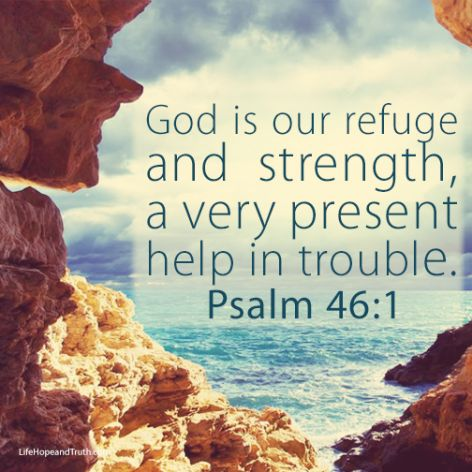 Psalm 46 1 bible verses, about The Lord our God is our refuge and strength - God is always a very willing an ready to help us in times of trouble - a present help - Images