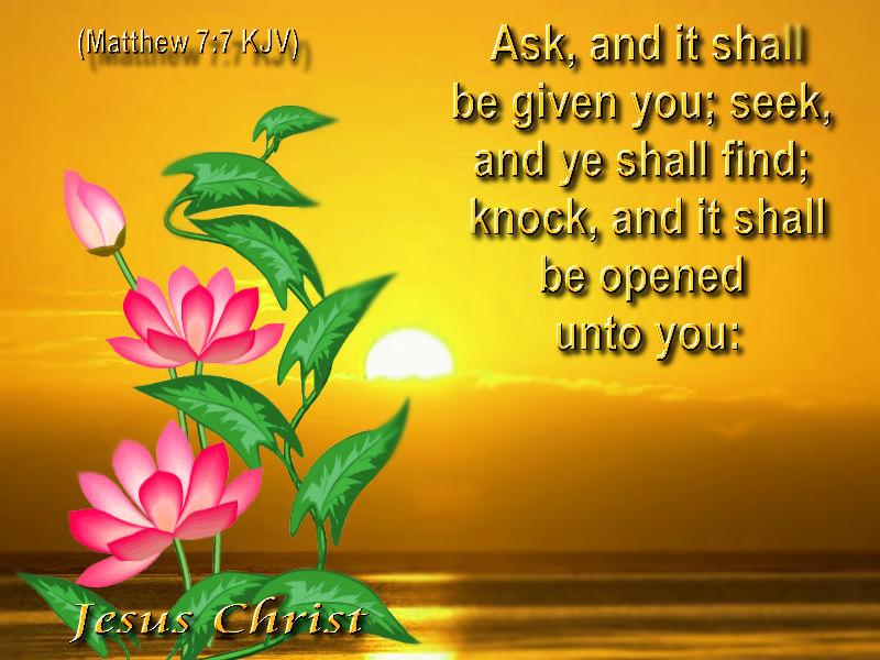 mathew7 7 bible verse about asking, seeking, knocking, ask, seek, knock, given to you, you shall find, it will be opened for you