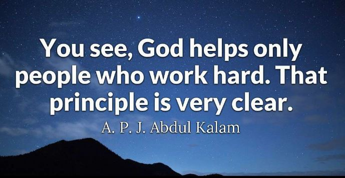 A.P.J.-Abdul-Kalam-quote-about-working-hard-and-giving-your-goals-dreams-your-all-before-you-expect-God-to-help-you-Having-a-good-work-ethic-ethics-hardwork. If you aren't willing to push yourself to take yourself to a higher place in life, You shouldn't expect God to do it for you because heaven is only in the business of helping those who consistently help themselves.