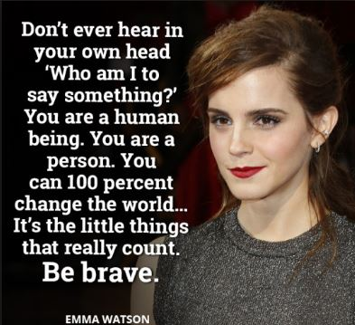 Emma-watson-women-upliftment-quote-believe-in-yourself-and-know-in-your-heart-and-mind-that-you-have-what-it-takes-to-chnage-the-world. Understand that you are more powerful than you could possibly image - be brave and strong enough to push consistently to achieve your goal and dream with a positive mindset.