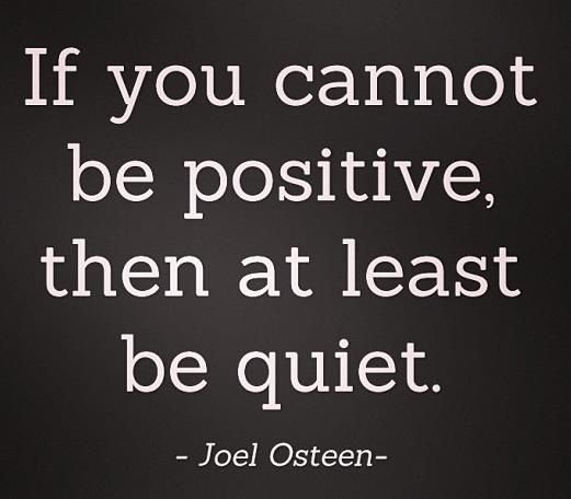 Joel-Osteen-quote-about-choosing-to-be-positive-instead-of-being-negative-to-the-people-around-you-be-quiet-if-you-cannot-be-positive.
