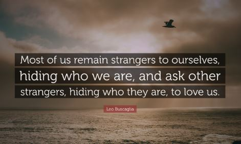 Leo-Buscaglia-quote-about-us-seeking-within-to-discover-ourselves-instead-of-hiding-and-being-strangers-to-our-selves-and-seeking-for-others-to-love-us. Know who you are and stand strongly with it instead of allowing other to change the way you think about yourseld or do thing. Building the next young generations of leaders - young adults are the leaders of tomorrow. Inspiring positive life-changing messages for good leadership and successs.
