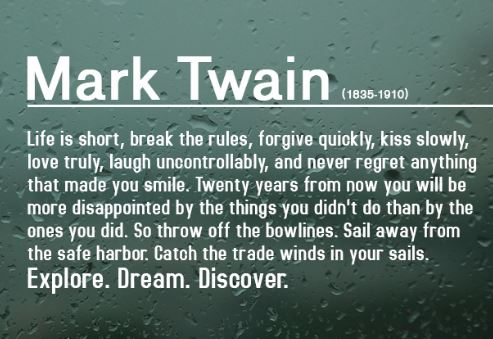 Mark-Twain-quote-and-about-wonderful-messages-about-daring-yourself-to-be-great-about-seizing-every-opportunity-that-comes-to-you. Explore the world and take advantage of the beautiful things around you - dream as big as you can, and discover the best possible positive things that life has to offer - create as many success stories as you possibly can.