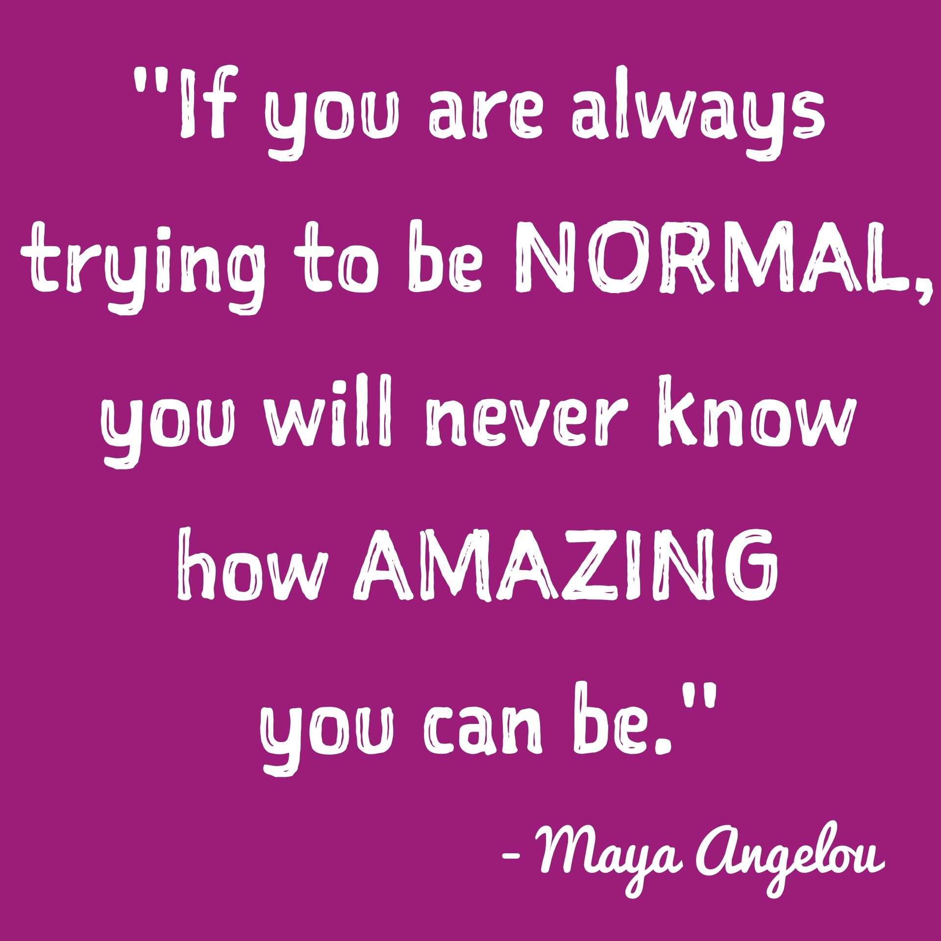Maya-Angelou-wonderful-quote-about-being-your-unique-self-instead-of-trying-to-be-like-everyone-else-sayings-about-being-amazing-or-trying-to-be-normal.