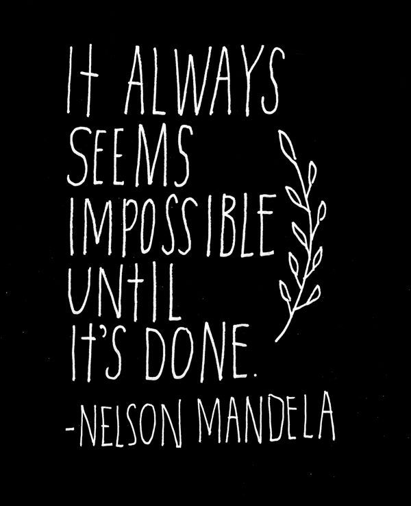 Nelson-Mandela-words-of-wisdom-quote-about-doing-the-impossible-positive-motivational-encouraging-messages-quotes-image-and-images. What many people label as an impossibility is constantly being turned into a possibility by many people who walk through the journeywith courage, confidence, patience, wisdom and optimism.