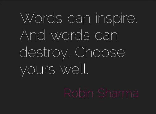 Robin-Sharma-words-can-inspire-and-destroy-when-used-negatively-you-must-to-use-or-choose-your-words-wisely-quotes-and-images-about-negative-and-positive-words.