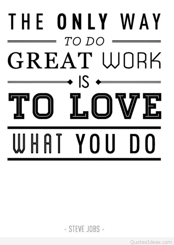 Steve-Jobs-motivational-quote-about-doing-a-good-job-by-loving-the-work-that-you-do-loving-what-you-do-quotes-and-images.