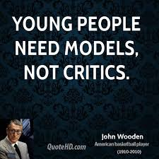 john-wooden-quote-about-becoming-a-role-model-for-young-people-instead-of-critizing-them.