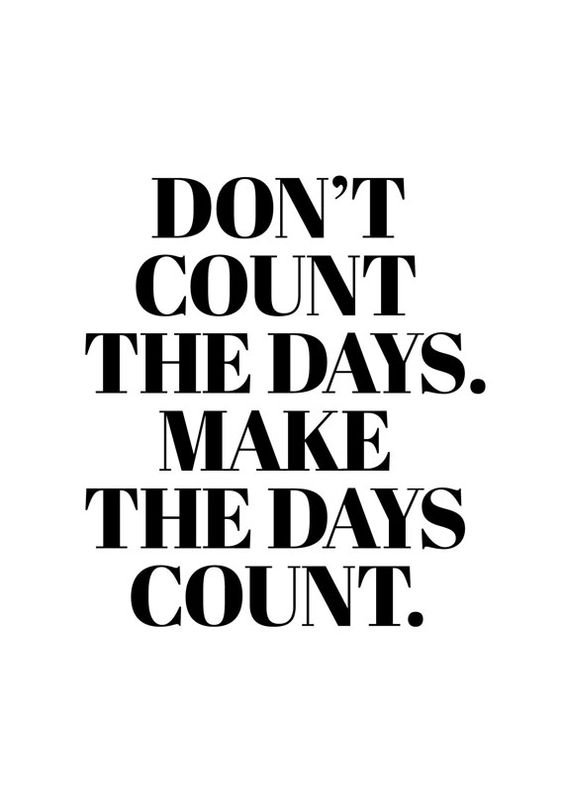 making-your-days-count-over-counting-your-days-is-the-best-way-to-live-inspirational-and-motivational-empowerment-and-inspiring-and-uplifting.