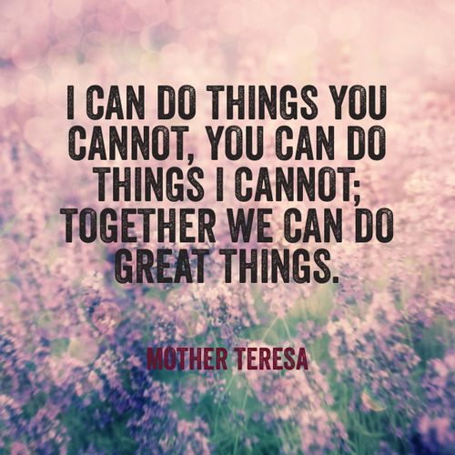 mother-teresa-quote-about-working-together-and-doing-great-things-because-you-cannot-do-it-all-by-yourself-coworker-coworkers-work-quotes-and-images.