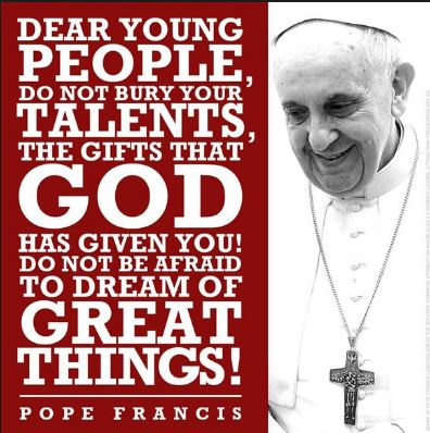 pope-francis-quote-about-young-people-tapping-into-their-talents-and-doing-great-things-with-their-goals-and-dreams. We all have something special in us to share with the world.