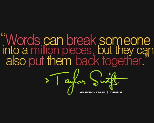 taylor-swift-quote-about-words-can-breaks-someone-elses-into-a-million-pieces-and-cam-also-mend-it-together-quote-and-image-about-the-power-of-words.
