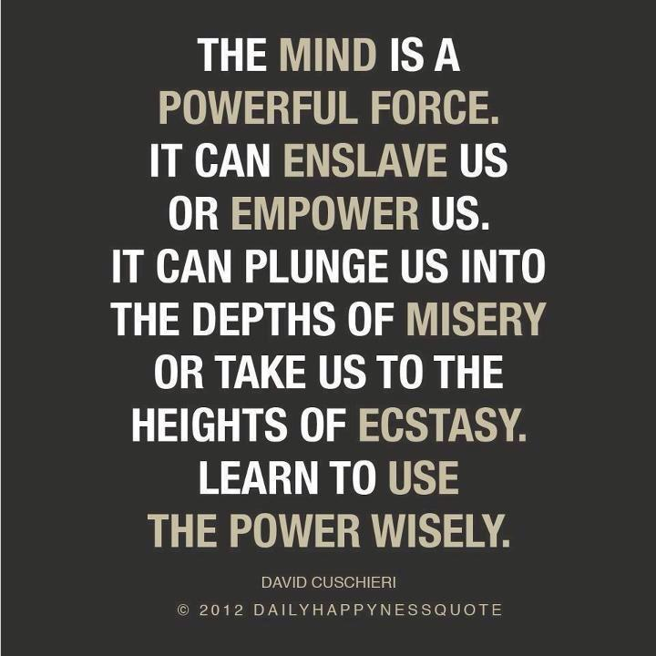 wise-quotes-and-images-about-the-mind-and-how-it-can-drive-us-to-success-and-lead-us-to-failure. The mind is so powerful, that it could turn you into anything that you consistently feed to it. it is a very powerful force that is highly capable of ensalving your or giving you the power to always think and act wisely.